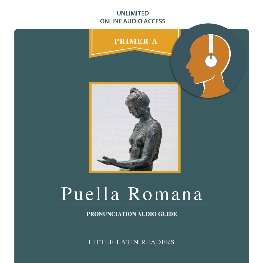 Primer A: Puella Romana Pronunciation Audio Access